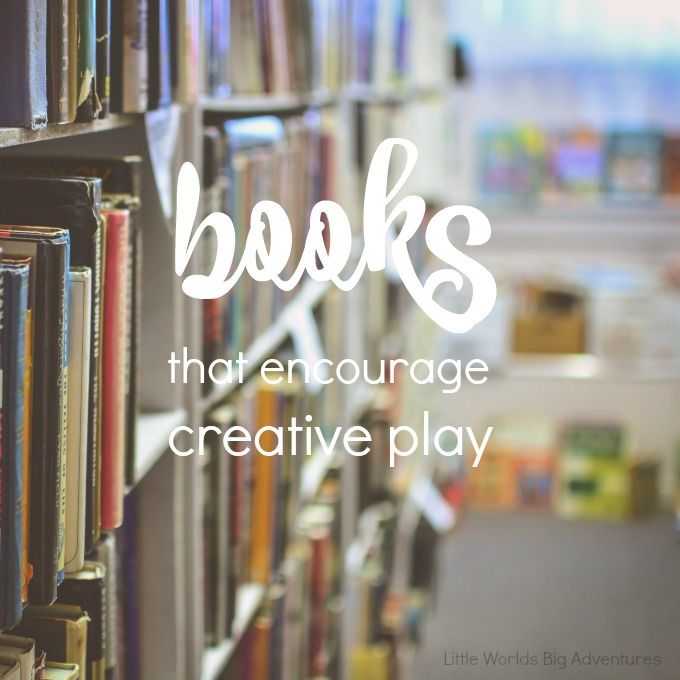 Amazing List of Books that Encourage Creative Play at Home